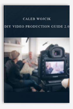 Caleb Wojcik – DIY Video Production Guide 2.0