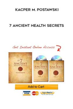 Kacper M. Postawski – 7 Ancient Health Secrets