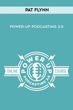 Pat Flynn – Power-Up Podcasting 2.0