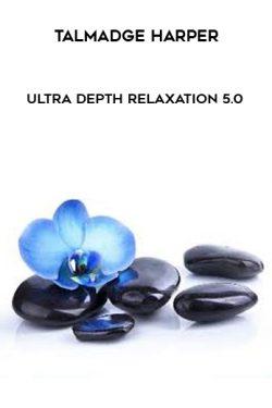Talmadge Harper – Ultra Depth Relaxation 5.0