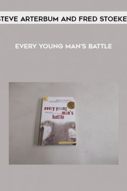 Steve Arterbum and Fred Stoeker – Every Young Man's Battle