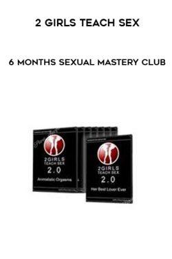 2 Girls Teach Sex – 6 Months Sexual Mastery Club