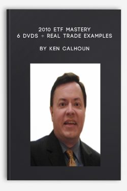 2010 ETF MASTERY – 6 DVDs + Real Trade Examples by Ken Calhoun