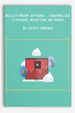 Bullet-Proof Options – Controlled Leverage Investing Methods by Scott Brown