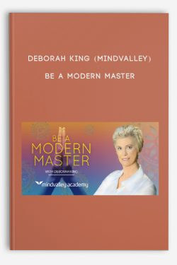 Deborah King (Mindvalley) – Be A Modern Master