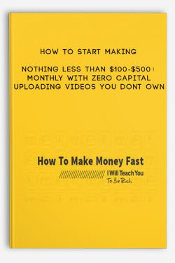 How To Start Making Nothing Less Than $100-$500+ Monthly With Zero Capital Uploading Videos You Dont Own