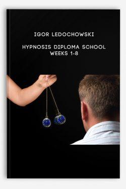Igor Ledochowski – Hypnosis Diploma School – Weeks 1-8