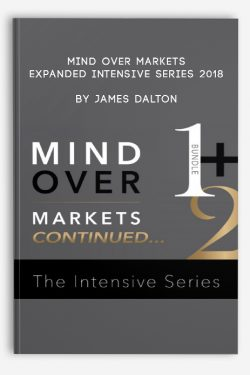 Mind Over Markets Expanded Intensive Series 2018 by James Dalton