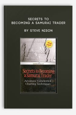 Secrets To Becoming A Samurai Trader by Steve Nison