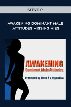 Awakening Dominant Male Attitudes Missing Hies by Steve P.