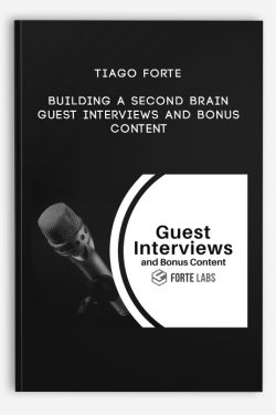 Building a Second Brain: Guest Interviews and Bonus Content by Tiago Forte