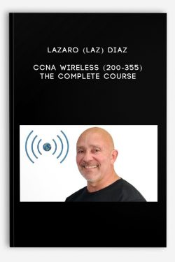 CCNA Wireless (200-355): The Complete Course by Lazaro (Laz) Diaz