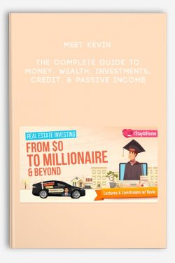 The Complete Guide to Money, Wealth, Investments, Credit, & Passive Income by Meet Kevin