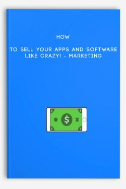 How To Sell Your Apps And Software Like Crazy! – Marketing