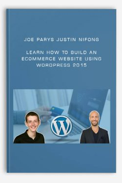 Joe Parys Justin Nifong – Learn How To Build An eCommerce Website Using WordPress 2015