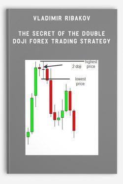 Vladimir Ribakov – The Secret of the Double Doji Forex Trading Strategy