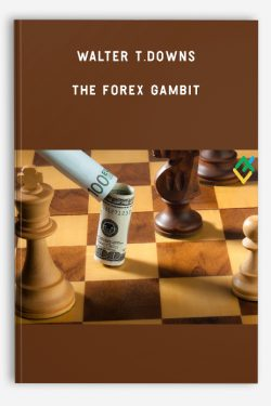 Walter T.Downs – The Forex Gambit