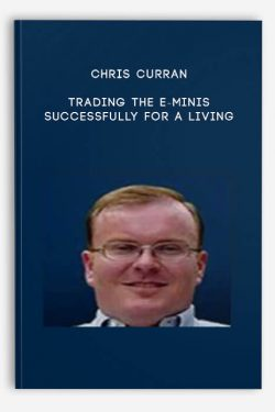 Chris Curran – Trading The E-Minis Successfully for a Living