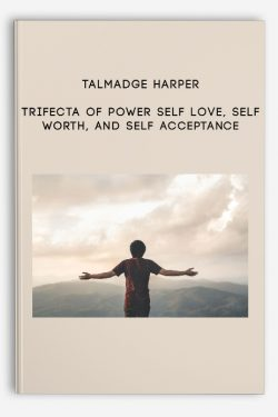 Talmadge Harper – Trifecta of Power Self Love, Self Worth, And Self Acceptance