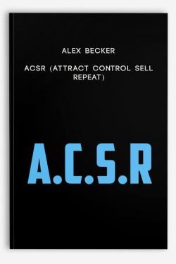 Alex Becker – ACSR (Attract Control Sell Repeat)