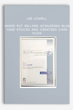 Naked Put Selling Acquiring Blue Chip Stocks and Creating Cash Flow by Lee Lowell