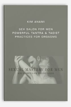 Kim Anami – Sex salon for men – Powerful tantra & taoist practices for orgasms