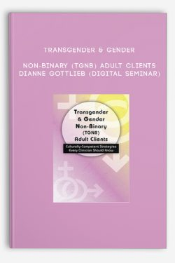 Transgender & Gender Non-Binary (TGNB) Adult Clients – DIANNE GOTTLIEB (Digital Seminar)
